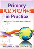 Primary Languages in Practice : A Guide to Teaching and Learning, McLachlan, Angela and Jones, Jane, 0335235328
