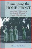 Remapping the Home Front : Locating Citizenship in British Women's Great War Fiction, Cohen, Debra Rae, 1555535321