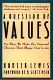 A Question of Values : Six Ways We Make the Personal Choices That Shape Our Lives, Lewis, Hunter, 0062505327
