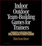 Indoor/Outdoor Team Building Games for Trainers : Powerful Activities from the World of Adventure-Based Team Building and Ropes Courses, Snow, Harrison, 0070595321