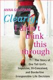 Clearly, I Didn't Think This Through, Anna Goldfarb, 0425245322
