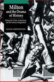 Milton and the Drama of History : Historical Vision, Iconoclasm, and the Literary Imagination, David Loewenstein, 0521035325