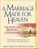 A Marriage Made for Heaven : The Secrets of Heavenly Couplehood, Popcak, Gregory K. and Popcak, Lisa A., 0824525329