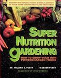 Super Nutrition Gardening, William S. Peavy and Warren Peary, 0895295326
