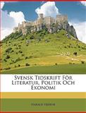 Svensk Tidskrift För Literatur, Politik Och Ekonomi, Harald Hjrne and Harald Hjärne, 114788532X