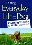 Putting Everyday Life on the Page : Inspiring Students to Write, Grades 2-7, Levitt, Marc J., 1412965322
