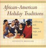 African-American Holiday Traditions, Antoinette Broussard and Cheryl D. Broussard, 155972532X