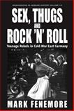 Sex, Thugs and Rock 'n' Roll : Teenage Rebels in Cold-War East Germany, Fenemore, 1571815325