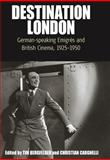 Destination London : German-Speaking Emigrés and British Cinema, 1925-1950, Tim Bergfelder, 1845455320