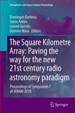 The Square Kilometre Array: Paving the Way for the New 21st Century Radio Astronomy Paradigm : Proceedings of Symposium 7 of JENAM 2010, , 3642445322