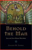 Behold the Man : Jesus and Greco-Roman Masculinity, Conway, Colleen, 019532532X