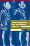 Kingship and Favoritism in the Spain of Philip III, 1598-1621, Feros, Antonio, 052102532X