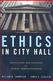 Ethics in City Hall : Discussion and Analysis for Public Administration, Thompson, William N. and Leidlein, James E., 076375532X