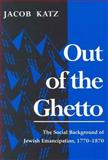 Out of the Ghetto : The Social Background of Jewish Emancipation, 1770-1870, Katz, Jacob, 0815605323