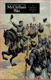 McClellan's War : The Failure of Moderation in the Struggle for the Union, Rafuse, Ethan Sepp and Rafuse, Ethan S., 0253345324