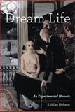 Dream Life : An Experimental Memoir, Hobson, J. Allan, 0262015323