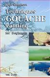 Techniques Gouache Painting for Beginners, Olga Shmatova, 1456505327