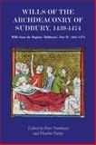 Wills of the Archdeaconry of Sudbury, 1439-1474, , 1843835320