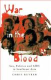 War in the Blood : Sex, Politics and AIDS in Southeast Asia, Beyrer, Chris, 1856495329
