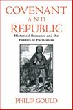 Covenant and Republic : Historical Romance and the Politics of Puritanism, Gould, Philip, 0521555329