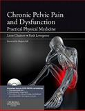 Chronic Pelvic Pain and Dysfunction : Practical Physical Medicine, Chaitow, Leon and Lovegrove Jones, Ruth, 0702035327