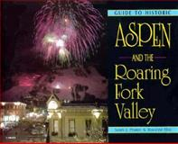 Guide to Historic Aspen and the Roaring Fork Valley, Sarah J. Pearce and Roxanne Eflin, 0917895320
