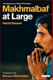 Makhmalbaf at Large : The Making of a Rebel Filmmaker, Dabashi, Hamid, 1845115325