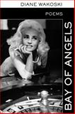 Bay of Angels, Wakoski, Diane, 1934695327