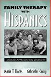 Family Therapy with Hispanics : Toward Appreciating Diversity, Carey, Gabrielle and Flores, Maria T., 0205285325