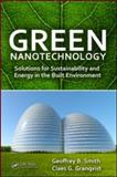 Green Nanotechnology : Energy for Tomorrow's World, Smith, Geoffrey B. and Granqvist, Claes-Goran S., 1420085328