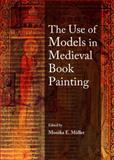 The Use of Models in Medieval Book Painting, Müller, Monika E., 1443855324