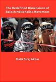 The Redefined Dimensions of Baloch Nationalist Movement, Malik Siraj Akbar, 145689532X