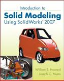 Introduction to Solid Modeling Using SolidWorks, Howard, William E. and Musto, Joseph, 0073375322