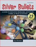 Silver Bullets : A Revised Guide to Initiative Problems Adventure Games and Trust Activities, Project Adventure, 0757565328