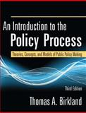 An Introduction to the Policy Process : Theories, Concepts, and Models of Public Policy Making, Birkland, Thomas, 0765625326