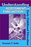 Understanding Assessment and Evaluation in Early Childhood Education, Gullo, Dominic F., 0807745324