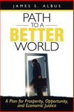 Path to A Better World, James S. Albus, 1462035329
