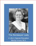 The Nonlawyer Lady - a Life in Special Education, Marilyn Arons, 1493655329