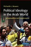 Political Ideology in the Arab World : Accommodation and Transformation, Browers, Michaelle L. and Browers, Michaelle, 0521765323
