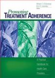 Promoting Treatment Adherence : A Practical Handbook for Health Care Providers, O'Donohue, William, 141290532X