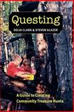 Questing : A Guide to Creating Community Treasure Hunts, Clark, Delia and Glazer, Steven, 1584655321
