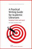 A Practical Writing Guide for Academic Librarians : Keeping It Short and Sweet, Langley, Anne and Wallace, Jonathan D., 1843345323