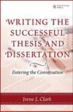 Writing the Successful Thesis and Dissertation : Entering the Conversation, Clark, Irene L., 0131735330