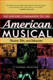 The Oxford Companion to the American Musical : Theatre, Film, and Television, Hischak, Thomas S., 0195335333