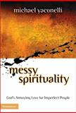 Messy Spirituality, Michael Yaconelli and Mike Yaconelli, 0310235332