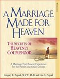 A Marriage Made for Heaven : The Secrets of Heavenly Couplehood, Popcak, Gregory K. and Popcak, Lisa A., 0824525337