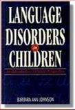 Language Disorders in Children : An Introductory Clinical Perspective, Johnson, Barbara Ann, 0827355335