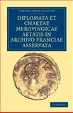 Diplomata et Chartae Merovingicae Aetatis in Archivo Franciae Asservata, Anonymous, 1108035337