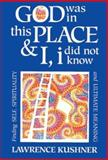 God Was in This Place and I, I Did Not Know, Lawrence Kushner, 1879045338