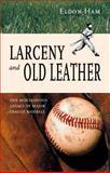 Larceny and Old Leather, Eldon L. Ham, 0897335333